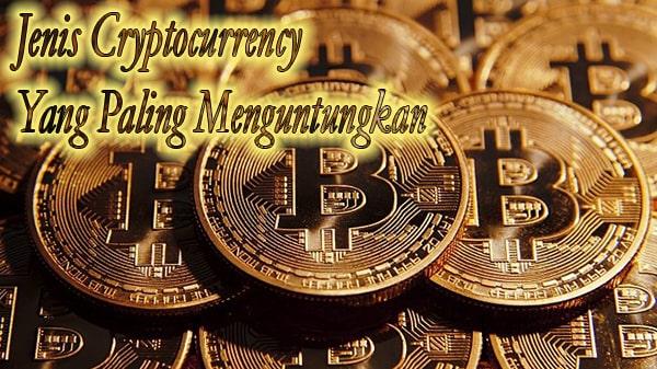 Jenis Cryptocurrency Yang Paling Menguntungkan