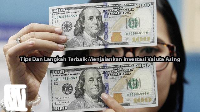 Tips Dan Langkah Terbaik Menjalankan Investasi Valuta Asing